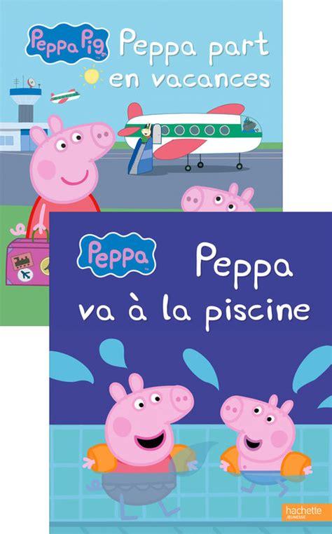 peppa va a la peppa pig peppa part en vacances peppa va 224 la piscine livre