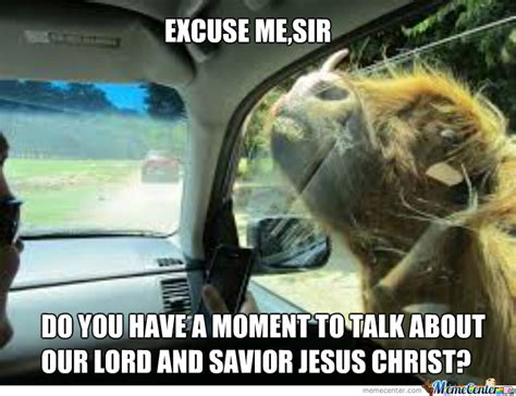 Lord And Savior Jesus Christ Meme - excuse me sir do you have a moment to talk about our lord