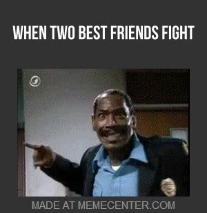 best fighting friends fighting memes image memes at relatably