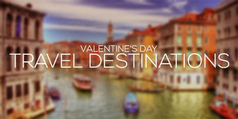 valentines day travel s day travel destinations ealuxe