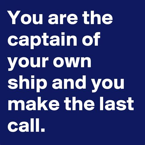 make your own vessel you are the captain of your own ship and you make the last