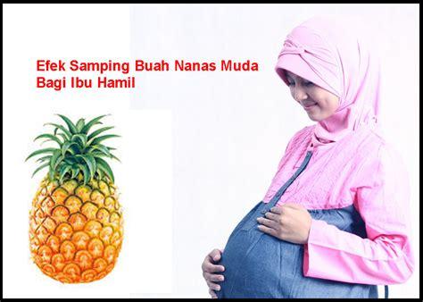 jangan makan durian nanas  pepaya muda  hamil