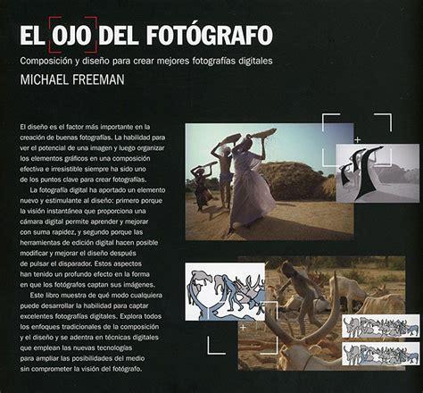 libro el ojo del fotgrafo reeditado el ojo del fot 243 grafo el mejor libro sobre composici 243 n fotogr 225 fica fotografo digital