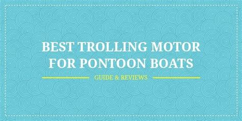 best motor for pontoon boat best trolling motor for pontoon boats guide reviews