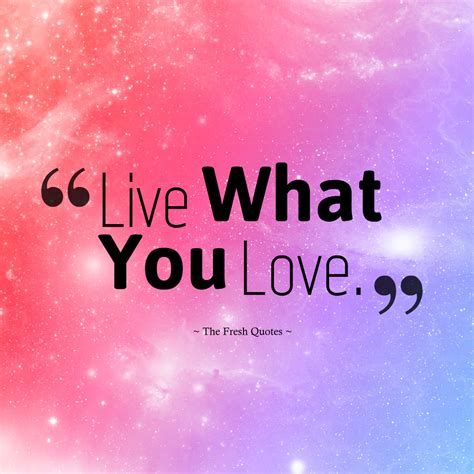 Live What You Love. » Jo Deurbrouck | The Fresh Quotes