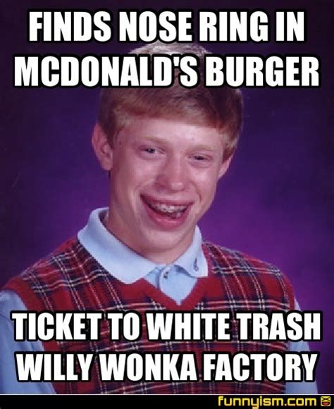 White Trash Meme - finds nose ring in mcdonald s burger ticket to white trash