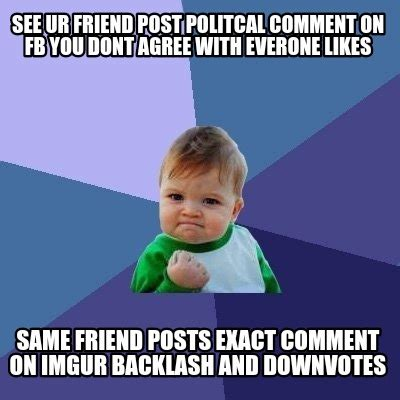 meme creator see ur friend post politcal comment on fb