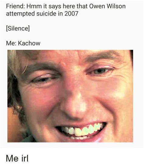 Owen Wilson Meme - friend hmm it says here that owen wilson attempted suicide