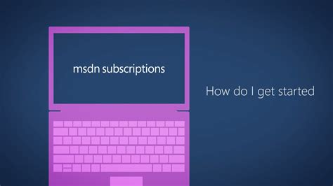 how did get started how do i get started mpsa msdn subscription