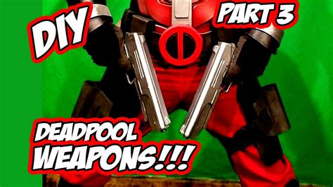 deadpool diy deadpool how to diy weapons guns and swords part 3