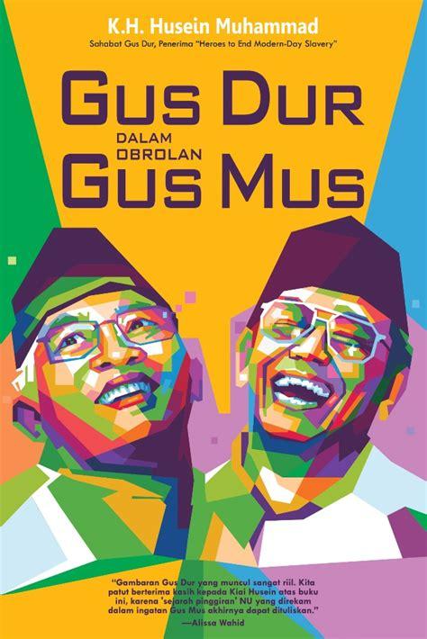Gus Dur Dalam Obrolan Gus Mus Berkualitas buku gus dur dalam obrolan gus mus penulis k h husein