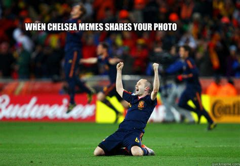 Chelsea Meme - when chelsea memes shares your photo chelsea memes