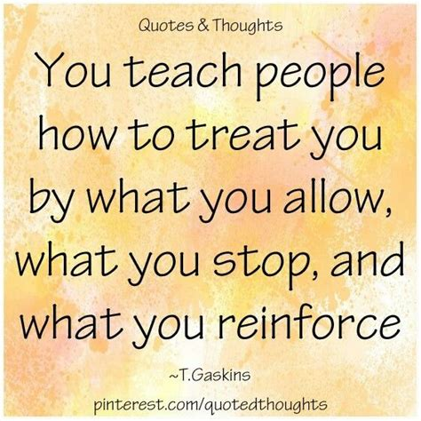 you have to teach people how to treat you business insider teach people how to treat you quotes pinterest