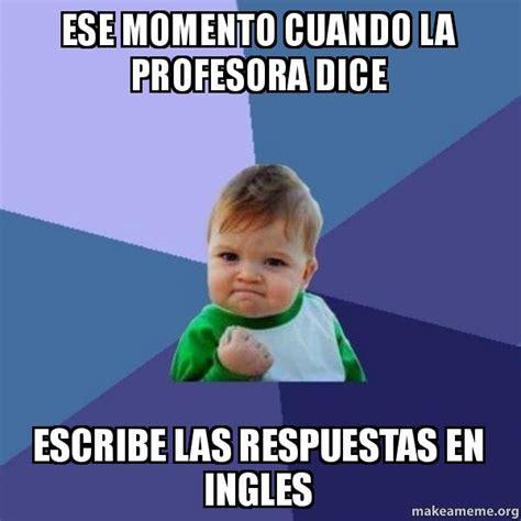 Memes En Ingles - ese momento cuando la profesora dice escribe las