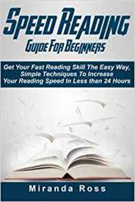 speed reading a complete guide for beginners easy tips to increase your reading speed increase productivity and improve memory books speed reading guide for beginners get your fast reading