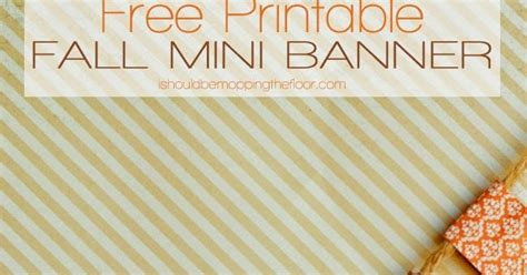 printable mini banner i should be mopping the floor free printable fall mini banner