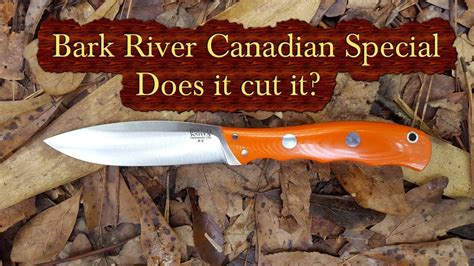 bark river canadian bark river canadian special review does it cut it doovi