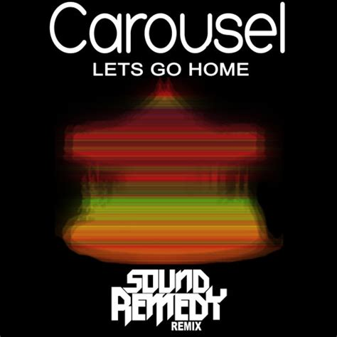 carousel let s go home sound remedy remix by sound