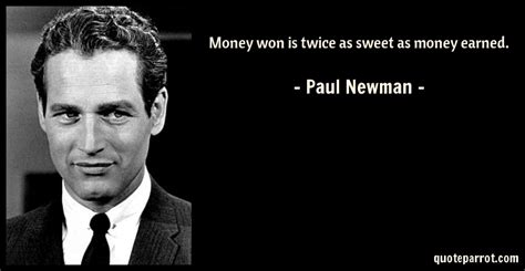 paul newman quotes money won is as sweet as money earned by paul