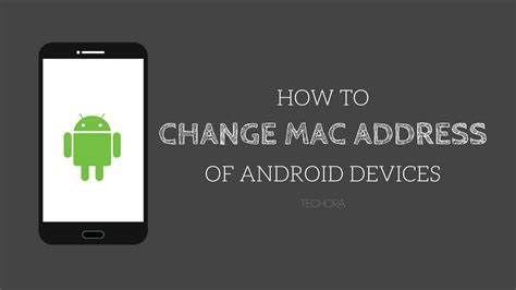 mac address android how to change mac address of android devices root unroot techora