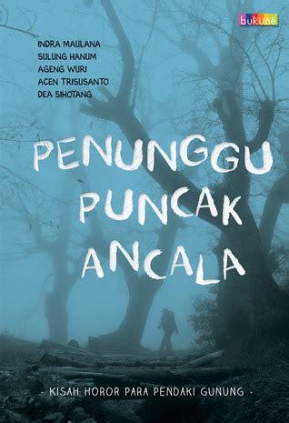 Novel 13 Kisah Horor Dunia penunggu puncak ancala kisah horor para pendaki gunung by acen trisusanto reviews discussion