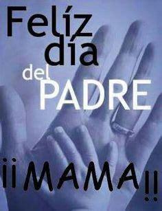 feliz dia del padre para mama 1000 images about soy mam 193 on pinterest te amo amor