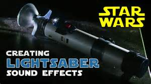 light saber sounds how to create wars lightsaber sound effects