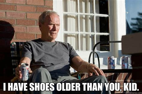 I Make Shoes Meme - i have shoes older than you kid feels old man quickmeme