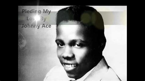 the lovesong of johnny pleding my by johnny ace with lyrics