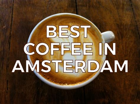 best for coffee top 25 coffee spots in amsterdam