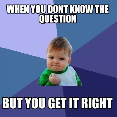 Memes Generator Online - meme creator when you dont know the question but you get