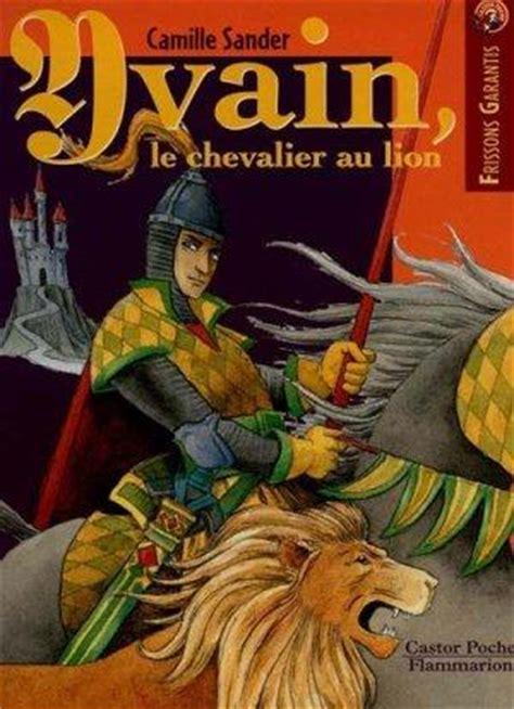 le chevalier au lion livre yvain le chevalier au lion camille sander