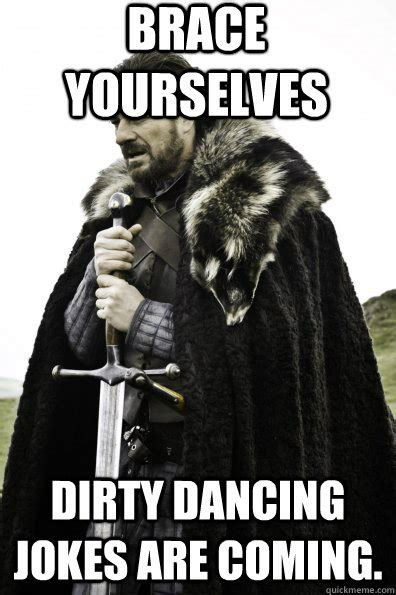 Dirty Humor Memes - brace yourselves dirty dancing jokes are coming misc