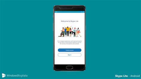 lite android skype lite per android la nuova versione leggerissima dell app anche in italia