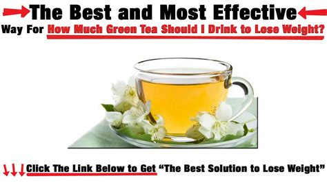 How Much Do You Lose On A Tea Detox by How Much Green Tea Should I Drink To Lose Weight