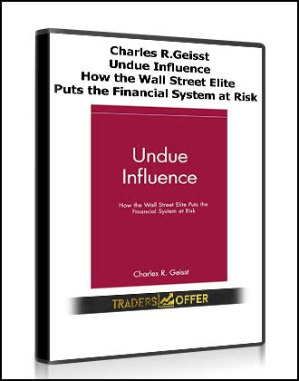 Undue Influence Charles R Geisst charles r geisst undue influence how the wall elite puts the financial system at risk
