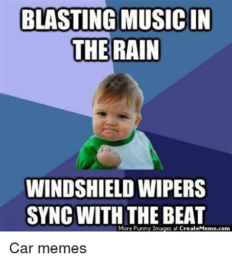 Funny Rain Memes - blasting musicin the rain windshield wipers sync with the