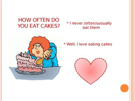 how often do you feed a how often do you eat cakes i