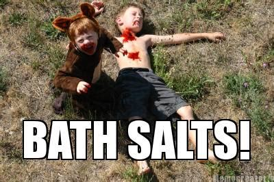 Bath Salts Meme - meme creator bath salts meme generator at memecreator org