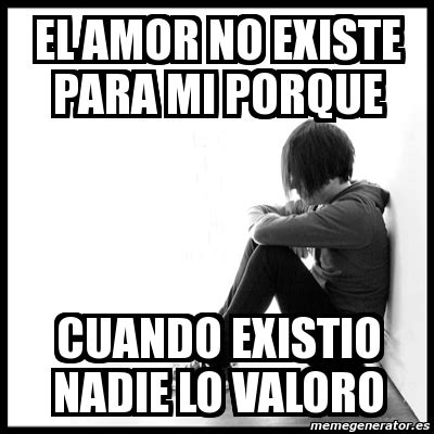 imagenes el amor no existe meme first world problems el amor no existe para mi