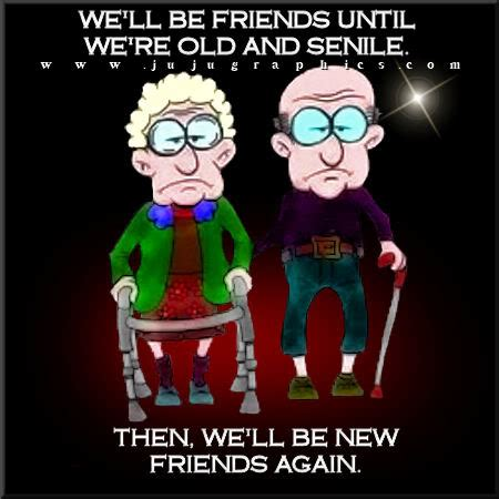 friends      senile graphics quotes comments images