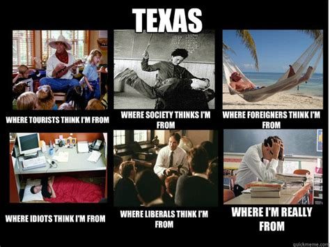 Funny Texas Memes - texas where tourists think i m from where society thinks i