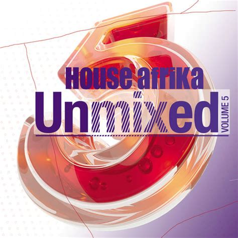 new south african house music free download various artists house afrika unmixed vol 5 mp3 download