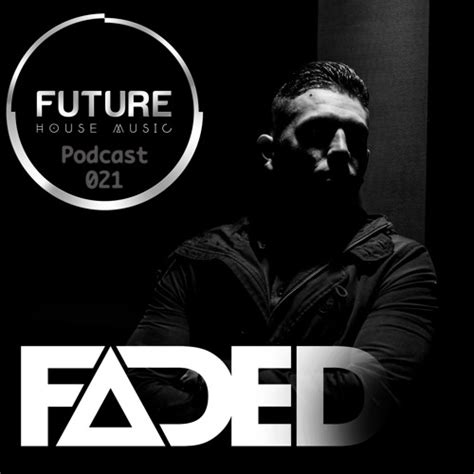 house music podcast download fhm future house music podcast introducing faded by faded listen to music
