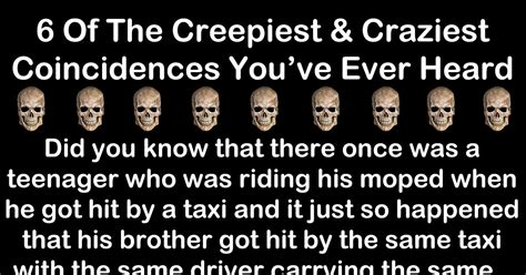 The Coincidences 6 creepy coincidences that make fate seem a lot more real