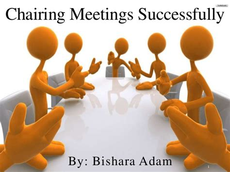 Chairing Effective Meetings by Chairing Meetings Successfully