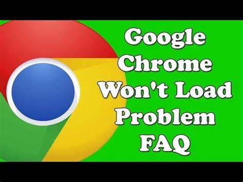 chrome won t open how to fix the google chrome won t load problem fixed