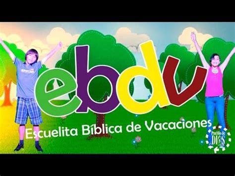 ensenanzas biblicas para la escuela de verano ebdv canci 243 n oficial de la ebdv escuelita b 237 blica de