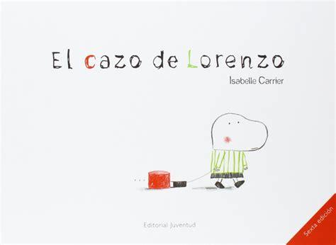 libro el cazo de lorenzo libros para educar en valores el cazo de lorenzo de isabelle carrier rz100arte