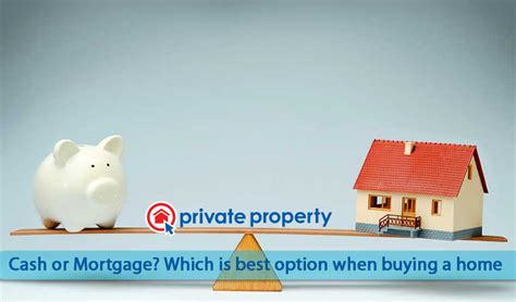 buying a house cash or mortgage cash or mortgage which is best option when buying a home